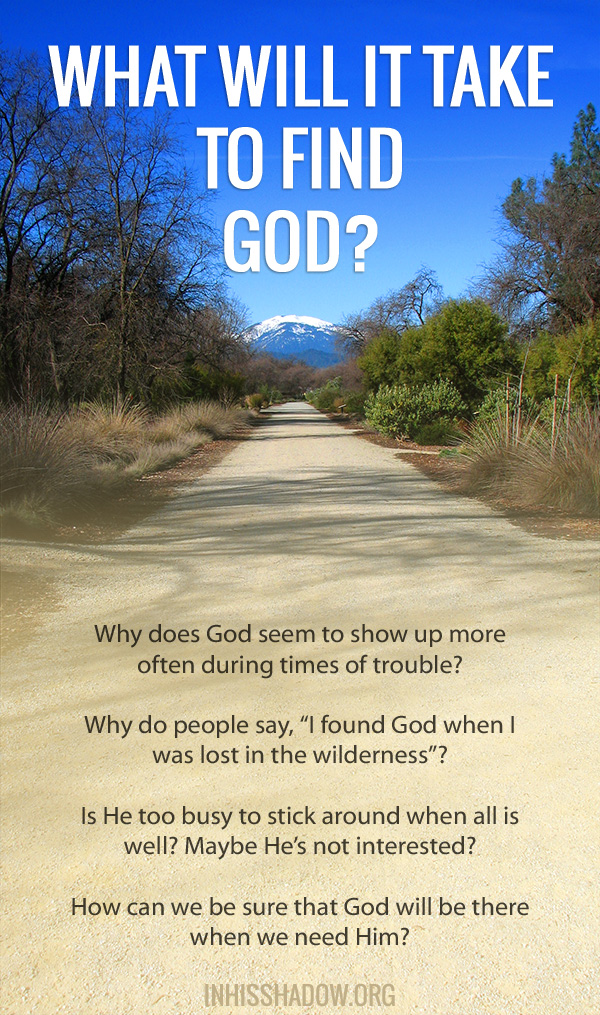 Why does it seem that God only shows up during trouble? Is there a better way to find God?